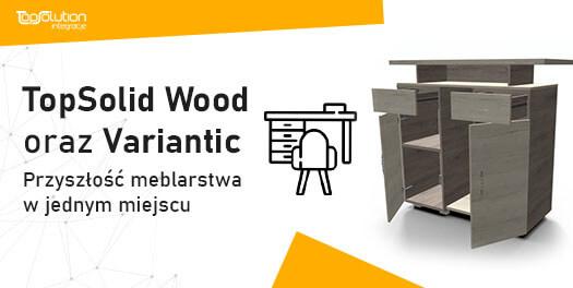 TopSolid Wood Variantic - Przyszłość branży Meblarskiej