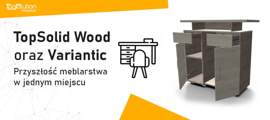 TopSolid Wood i Variantic - Przyszłość Meblarstwa