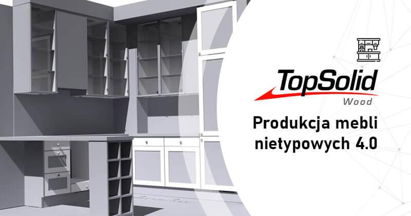 TopSolid Wood - Produkcja Mebli Nietypowych 4.0