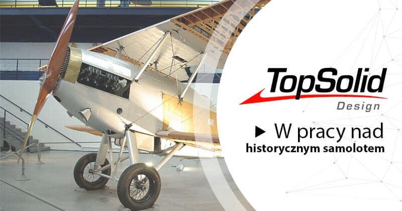 TopSolid Design w pracy nad historycznym samolotem