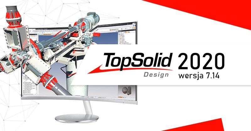TopSolid Design 2020 - sprawdzić nowości w najnowszej odsłonie programu CAD/CAM