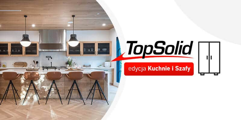 TopSolid edycja Kuchnie i Szafy - Program do Projektowanie Mebli kuchennych, szaf oraz innych mebli skrzyniowych